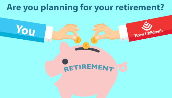 Plan for your future today with Texas Children's retirement programs
